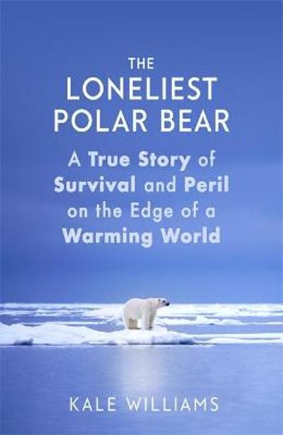 The Loneliest Polar Bear - Kale Williams
