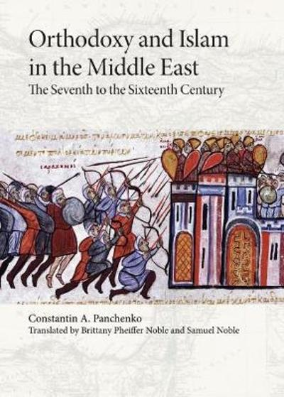 Orthodoxy and Islam in the Middle East - Constantin A. Panchenko