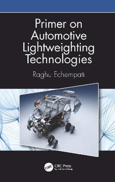 Primer on Automotive Lightweighting Technologies - Raghu Echempati