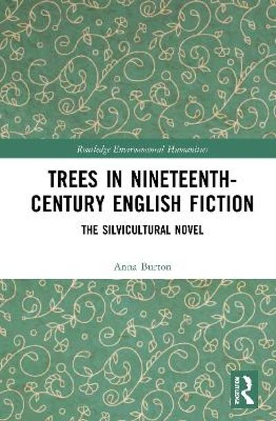 Trees in Nineteenth-Century English Fiction - Anna Burton