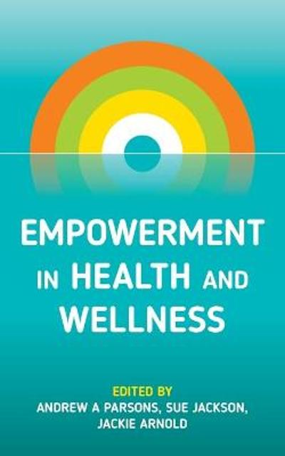 Empowerment in Health and Wellness - Andrew A Parsons