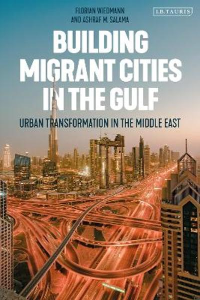Building Migrant Cities in the Gulf - Florian Wiedmann