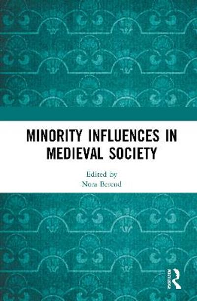 Minority Influences in Medieval Society - Nora Berend