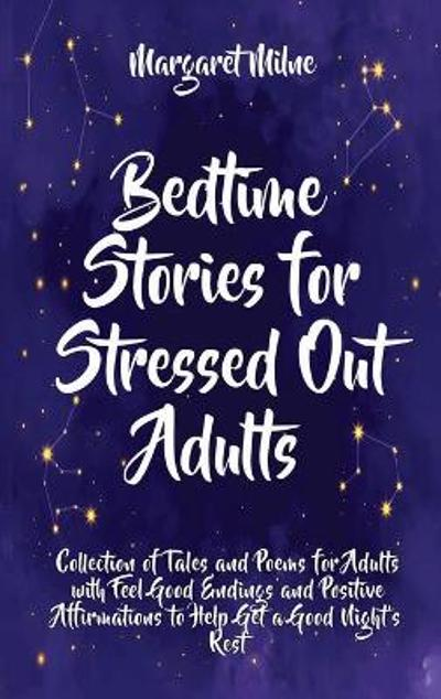 Bedtime Stories for Stressed Out Adults - Margaret Milne
