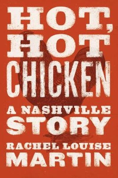 Hot, Hot Chicken - Rachel Louise Martin