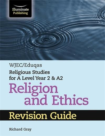 WJEC/Eduqas Religious Studies for A Level Year 2 & A2 Religion and Ethics Revision Guide - Richard Gray