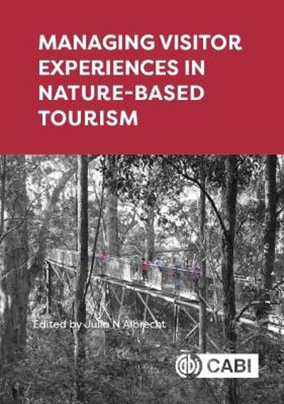 Managing Visitor Experiences in Nature-based Tourism - Julia N Albrecht