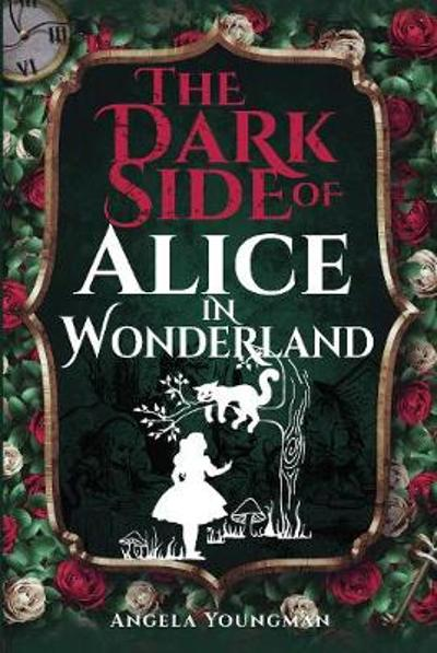 The Dark Side of Alice in Wonderland - Angela Youngman