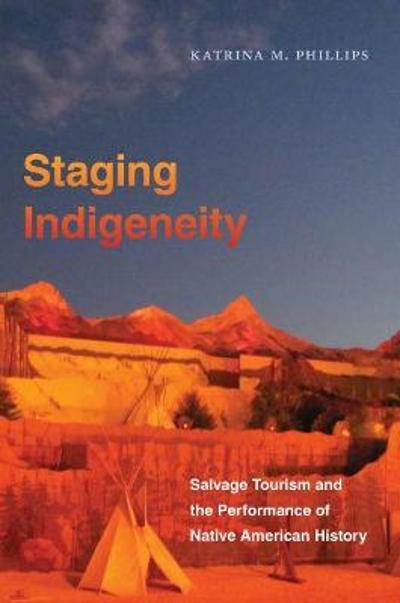 Staging Indigeneity - Katrina Phillips