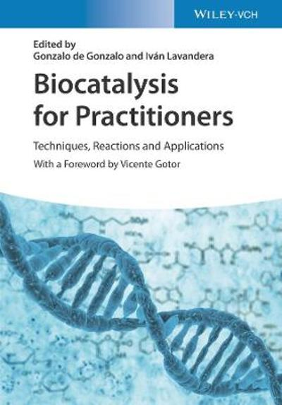 Biocatalysis for Practitioners - Gonzalo de Gonzalo