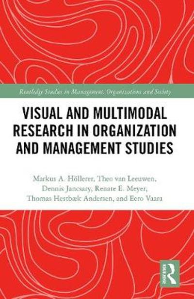 Visual and Multimodal Research in Organization and Management Studies - Markus Hoellerer
