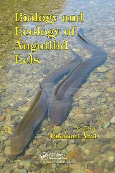 Biology and Ecology of Anguillid Eels - Takaomi Arai