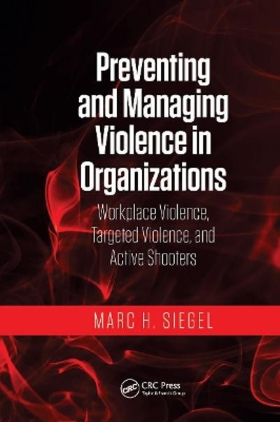 Preventing and Managing Violence in Organizations - Marc H. Siegel