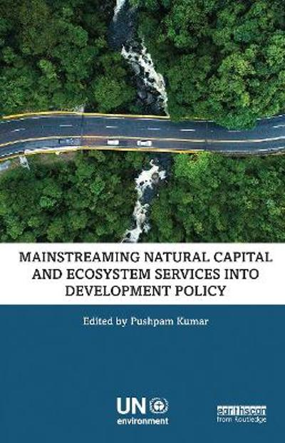 Mainstreaming Natural Capital and Ecosystem Services into Development Policy - Pushpam Kumar