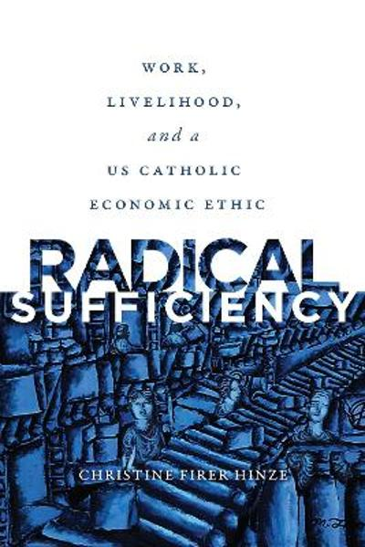 Radical Sufficiency - Christine Firer Hinze