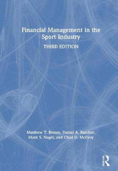 Financial Management in the Sport Industry - Matthew T. Brown