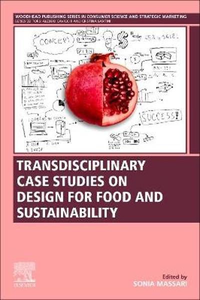 Transdisciplinary Case Studies on Design for Food and Sustainability - Sonia Massari