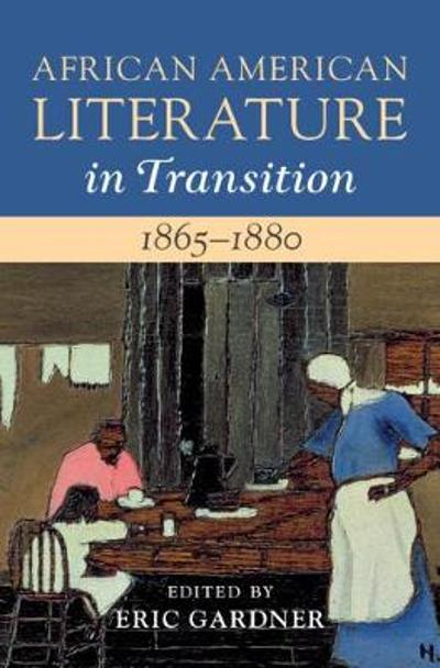 African American Literature in Transition, 1865-1880: Volume 5, 1865-1880 - Eric Gardner