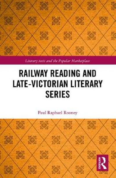 Railway Reading and Late-Victorian Literary Series - Paul Raphael Rooney