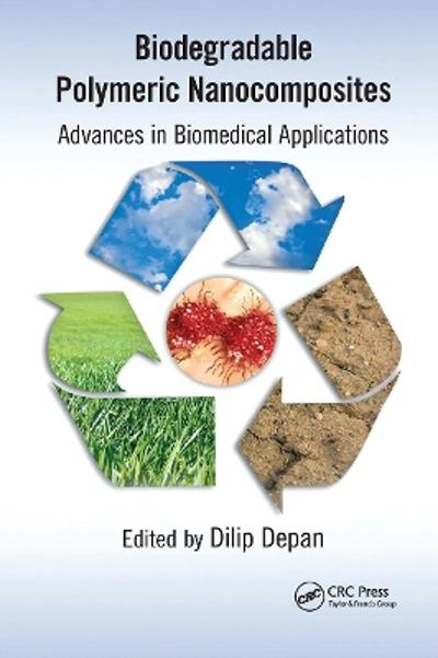 Biodegradable Polymeric Nanocomposites - Dilip Depan
