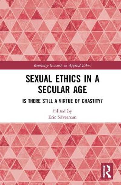Sexual Ethics in a Secular Age - Eric J. Silverman