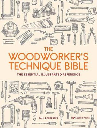 The Woodworker's Technique Bible - Paul Forrester