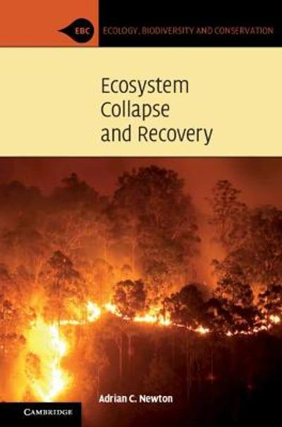 Ecosystem Collapse and Recovery - Adrian C. Newton