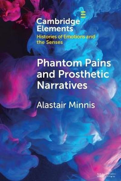 Phantom Pains and Prosthetic Narratives - Alastair Minnis