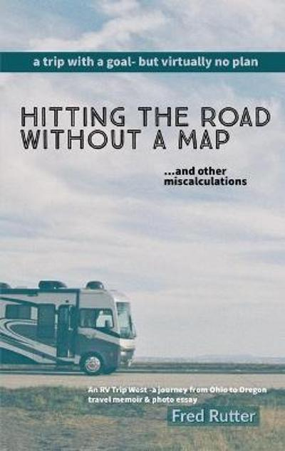 Hitting the Road Without A Map - Fred Rutter