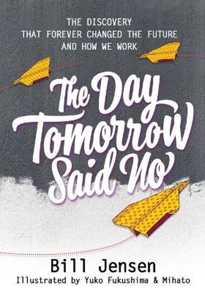 The Day Tomorrow Said No - Bill Jensen