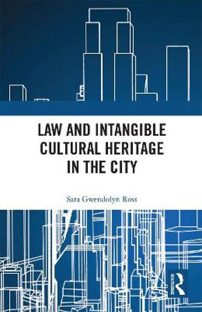 Law and Intangible Cultural Heritage in the City - Sara Ross