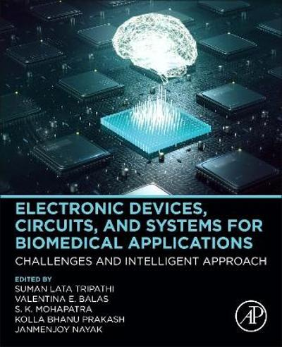 Electronic Devices, Circuits, and Systems for Biomedical Applications - Suman Lata Tripathi