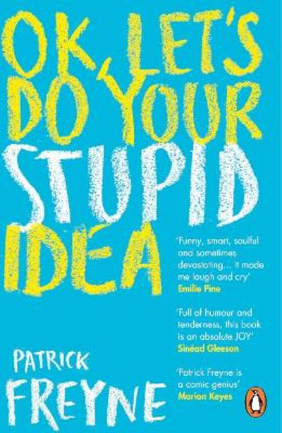 OK, Let's Do Your Stupid Idea - Patrick Freyne