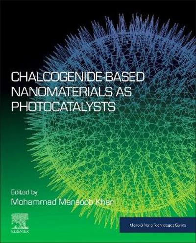 Chalcogenide-Based Nanomaterials as Photocatalysts - Mohammad Mansoob Khan