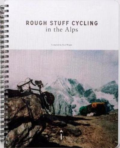 Rough Stuff Cycling in the Alps - Fred Wright