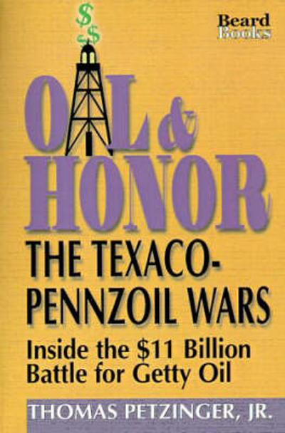 Oil and Honor: the Texaco-Pennzoil Wars - Thomas Petzinger