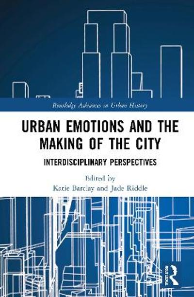 Urban Emotions and the Making of the City - Katie Barclay
