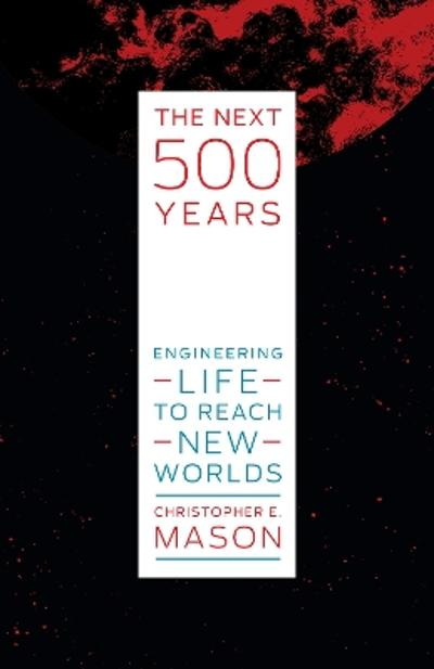 The Next 500 Years - Christopher E. Mason