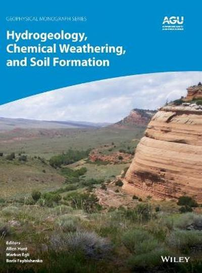 Hydrogeology, Chemical Weathering, and Soil Formation - Allen Hunt