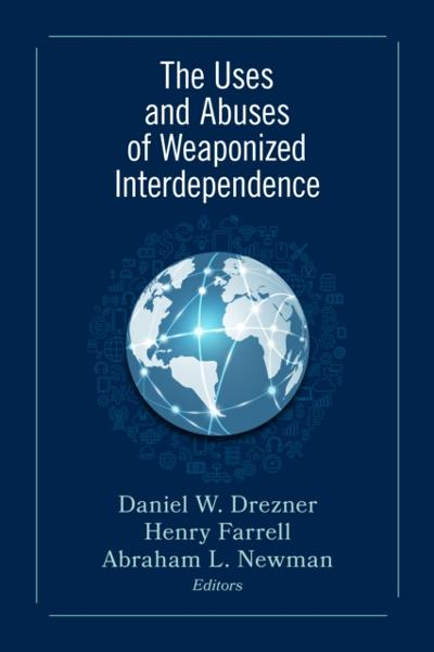Uses and Abuses of Weaponized Interdependence - Daniel W. Drezner
