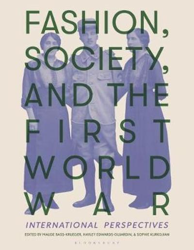 Fashion, Society, and the First World War - Maude Bass-Krueger