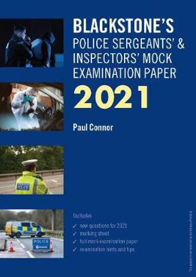Blackstone's Police Sergeants' and Inspectors' Mock Examination Paper 2021 - Paul Connor