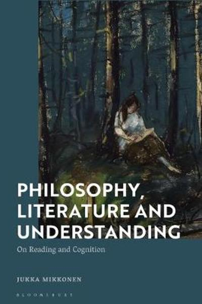 Philosophy, Literature and Understanding - Dr Jukka  Mikkonen