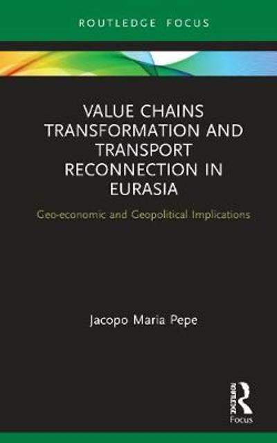 Value Chains Transformation and Transport Reconnection in Eurasia - Jacopo Maria Pepe