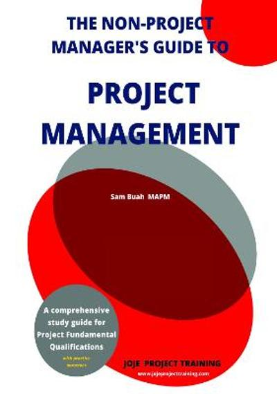The Non-Project Manager's Guide to Project Management - Sam Buah