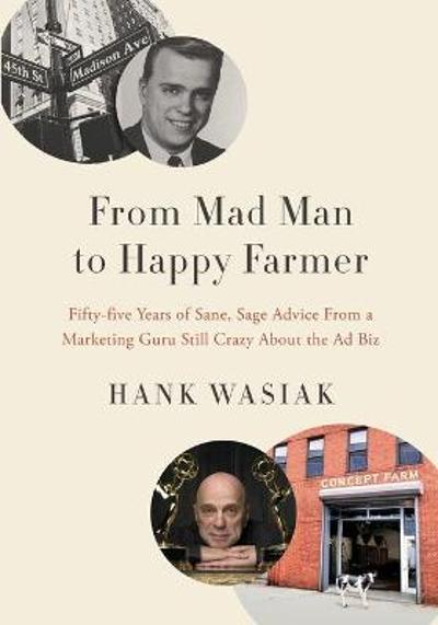 From Mad Man to Happy Farmer - Hank Wasiak