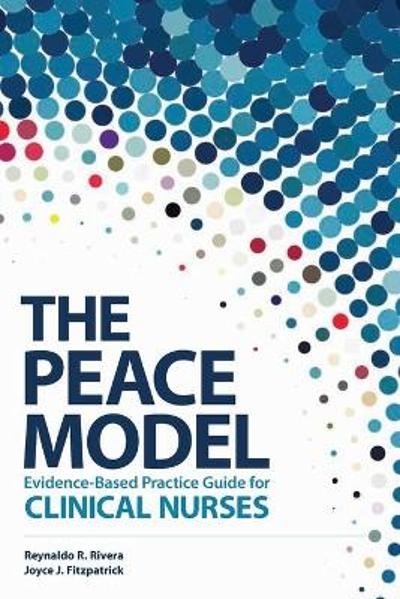 The PEACE Model Evidence-Based Practice Guide for Clinical Nurses - Reynaldo R Rivera