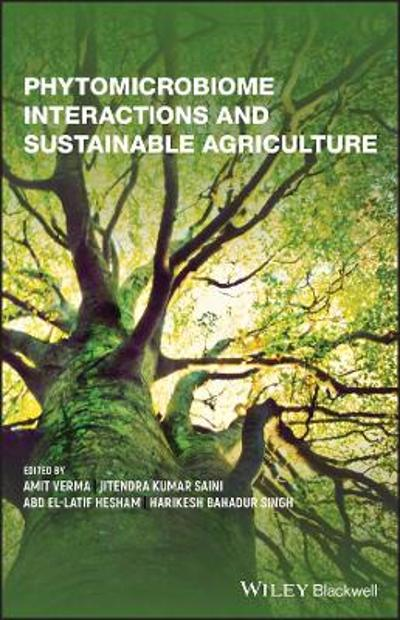 Phytomicrobiome Interactions and Sustainable Agriculture - Amit Verma