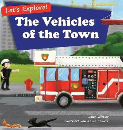 Let's Explore! The Vehicles of the Town - Jolas Wittler