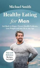 Healthy Eating for Men - Michael Smith